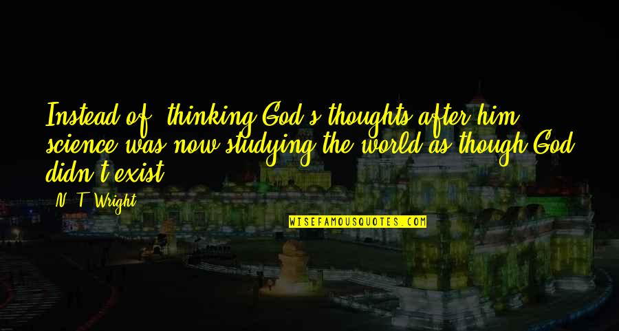 """Convention Of 1836 Quotes By N. T. Wright: Instead of """"thinking God's thoughts after him,"""" science"""