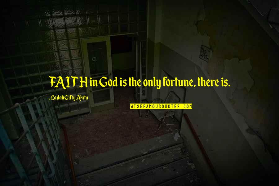 Convine Quotes By Lailah Gifty Akita: FAITH in God is the only fortune, there