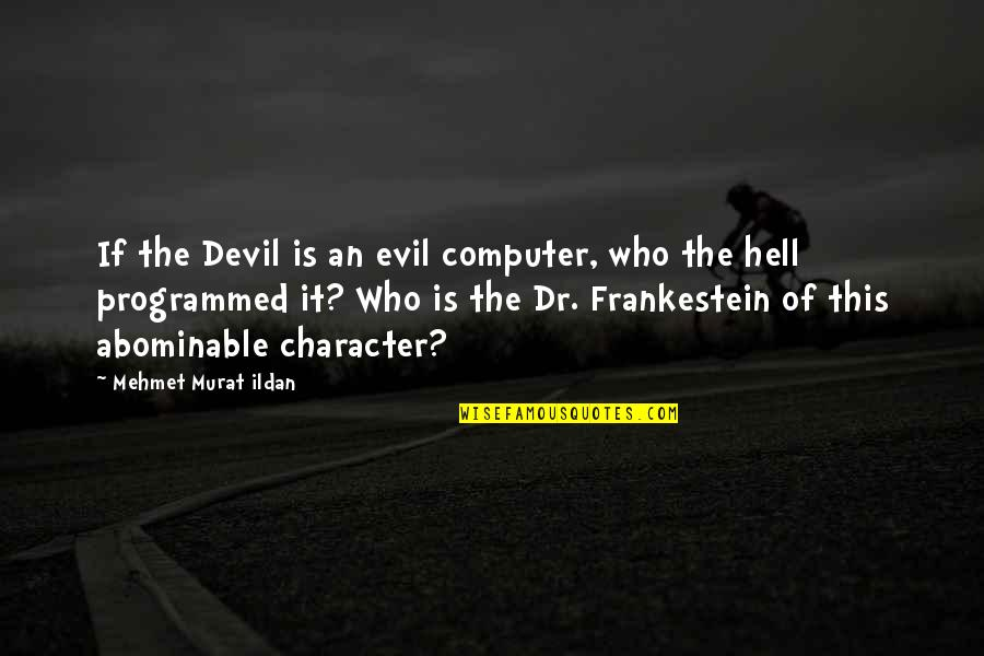 Convine Quotes By Mehmet Murat Ildan: If the Devil is an evil computer, who