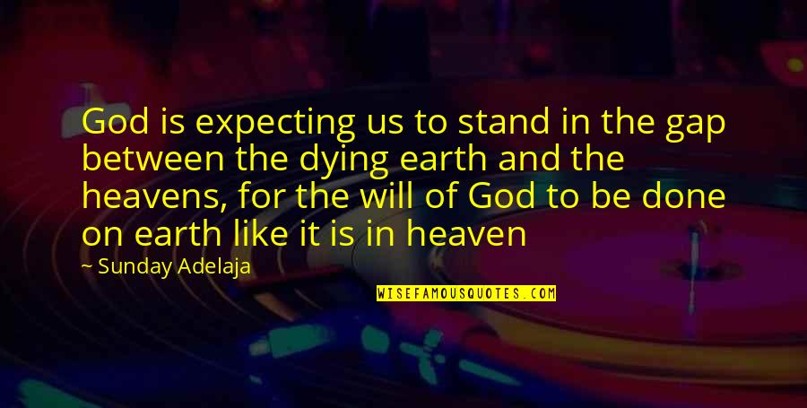 Convine Quotes By Sunday Adelaja: God is expecting us to stand in the