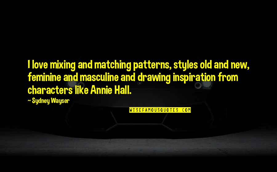 Convine Quotes By Sydney Wayser: I love mixing and matching patterns, styles old