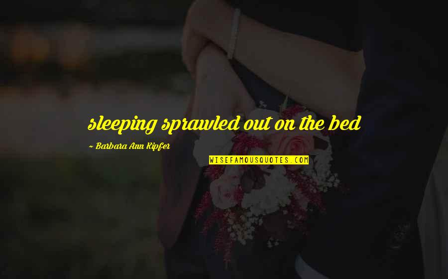 Conway Twitty Quotes By Barbara Ann Kipfer: sleeping sprawled out on the bed