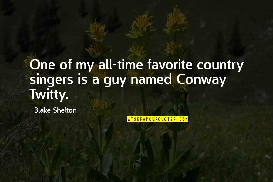 Conway Twitty Quotes By Blake Shelton: One of my all-time favorite country singers is