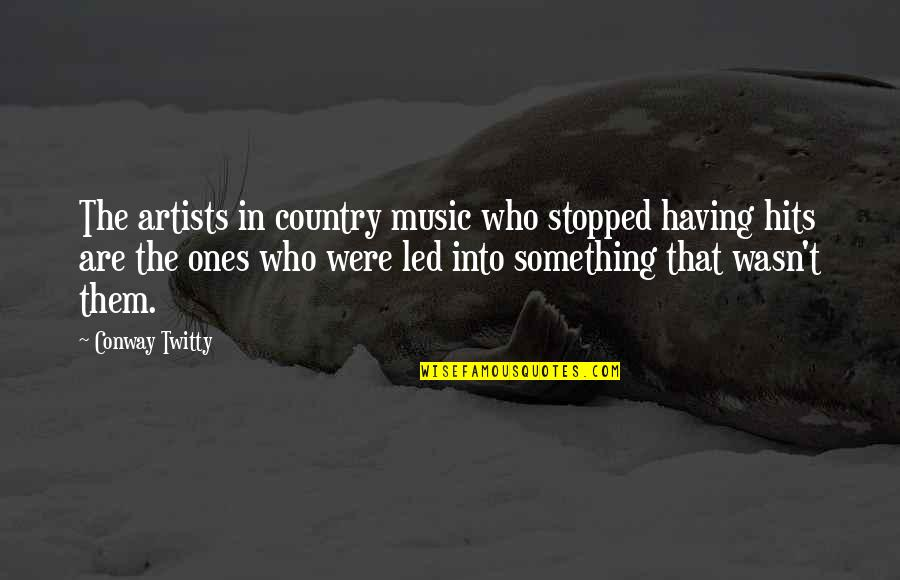 Conway Twitty Quotes By Conway Twitty: The artists in country music who stopped having