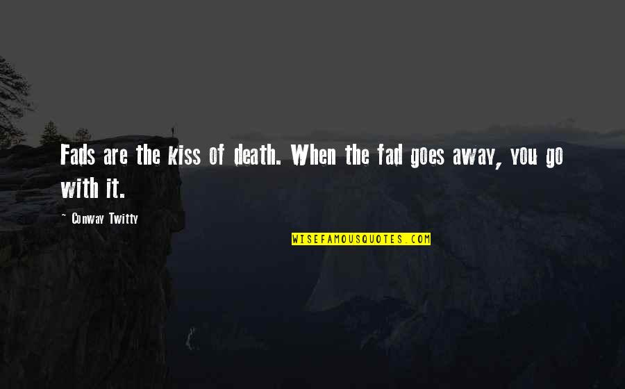 Conway Twitty Quotes By Conway Twitty: Fads are the kiss of death. When the