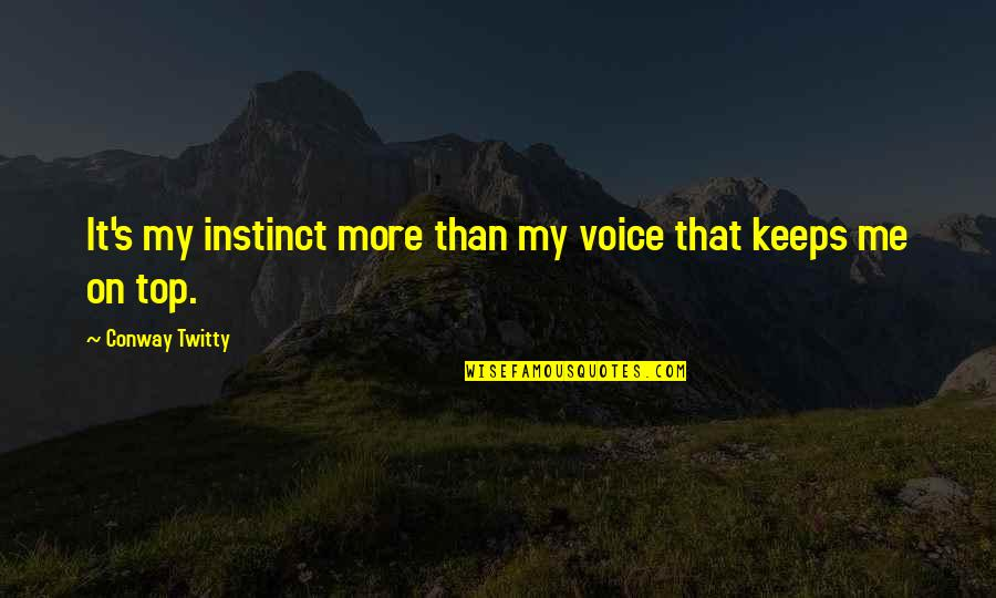 Conway Twitty Quotes By Conway Twitty: It's my instinct more than my voice that