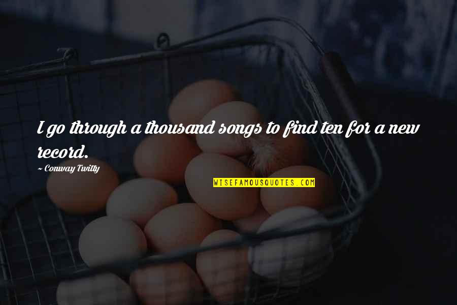 Conway Twitty Quotes By Conway Twitty: I go through a thousand songs to find