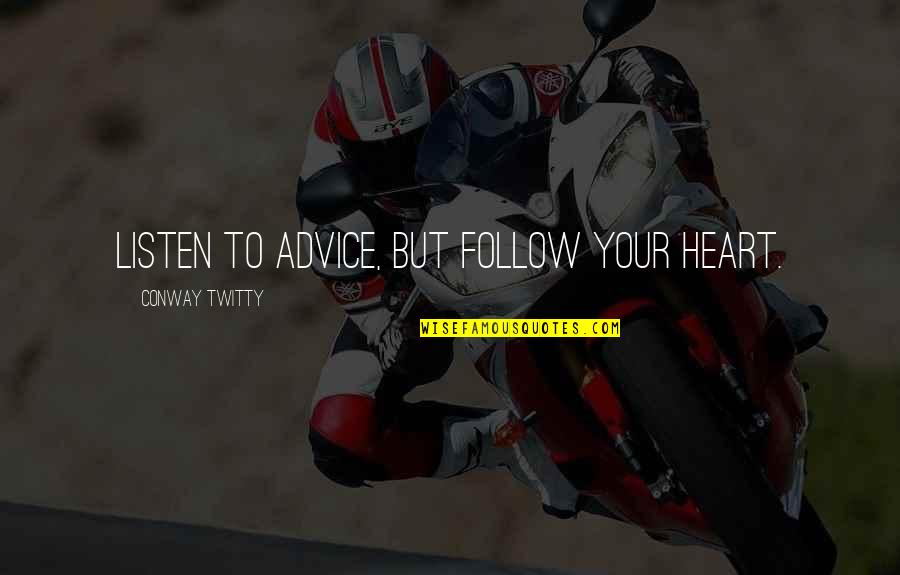 Conway Twitty Quotes By Conway Twitty: Listen to advice, but follow your heart.