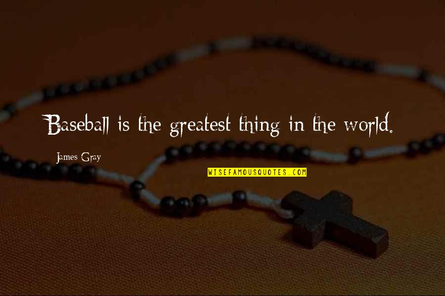 Conway Twitty Quotes By James Gray: Baseball is the greatest thing in the world.