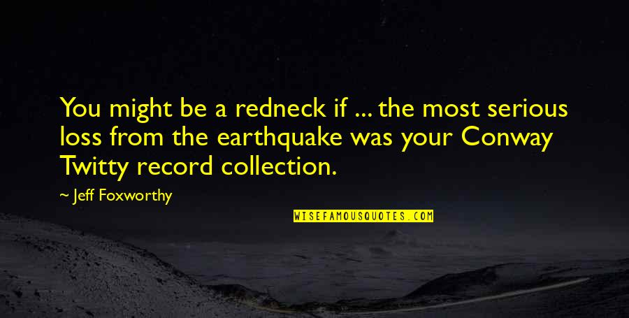 Conway Twitty Quotes By Jeff Foxworthy: You might be a redneck if ... the