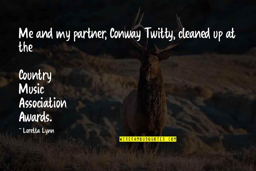 Conway Twitty Quotes By Loretta Lynn: Me and my partner, Conway Twitty, cleaned up
