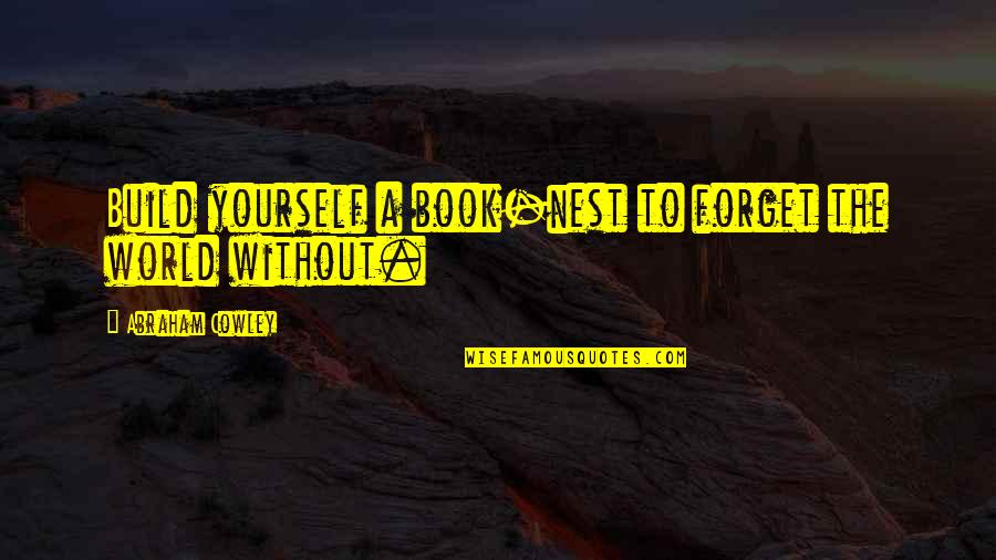 Coo Coo Nest Quotes By Abraham Cowley: Build yourself a book-nest to forget the world