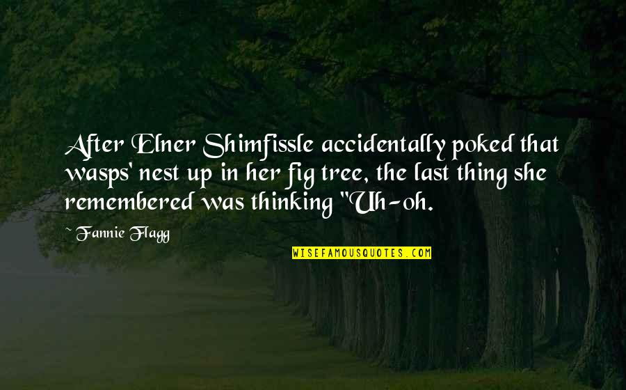 Coo Coo Nest Quotes By Fannie Flagg: After Elner Shimfissle accidentally poked that wasps' nest