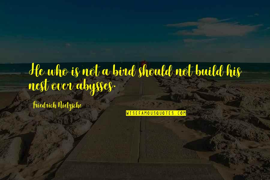 Coo Coo Nest Quotes By Friedrich Nietzsche: He who is not a bird should not