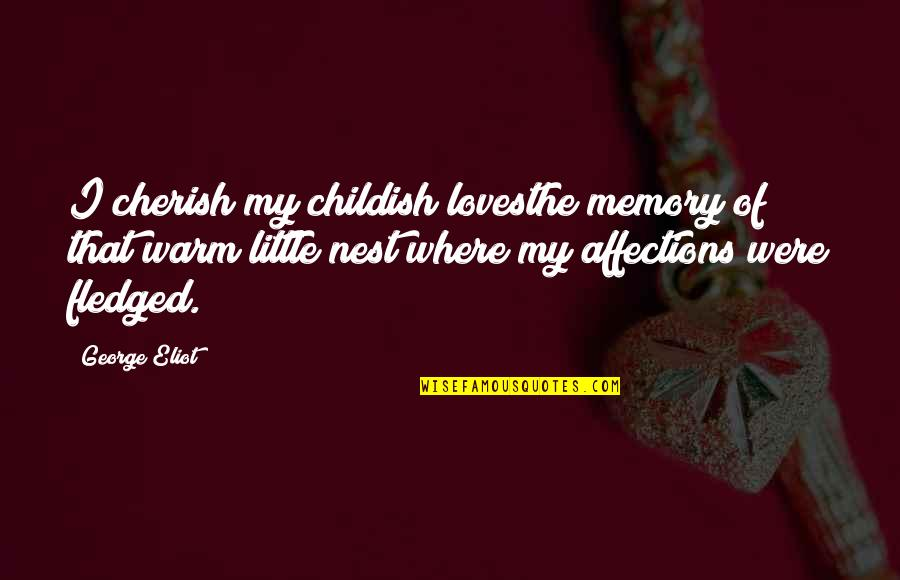 Coo Coo Nest Quotes By George Eliot: I cherish my childish lovesthe memory of that