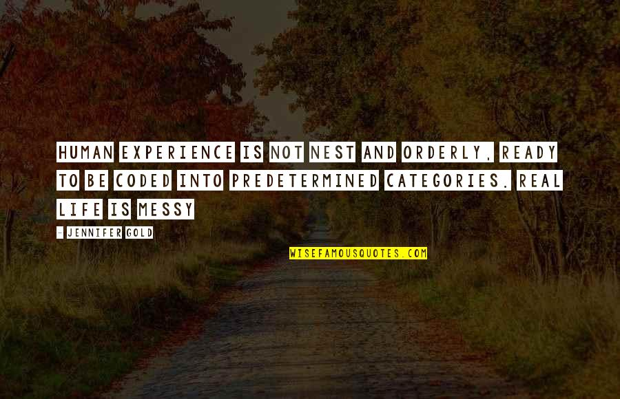 Coo Coo Nest Quotes By Jennifer Gold: Human experience is not nest and orderly, ready
