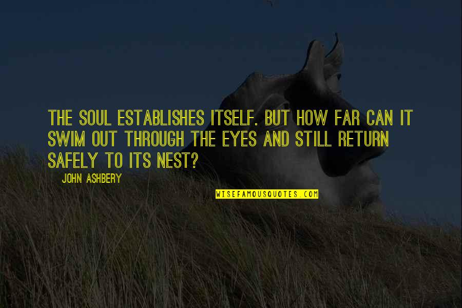 Coo Coo Nest Quotes By John Ashbery: The soul establishes itself. But how far can