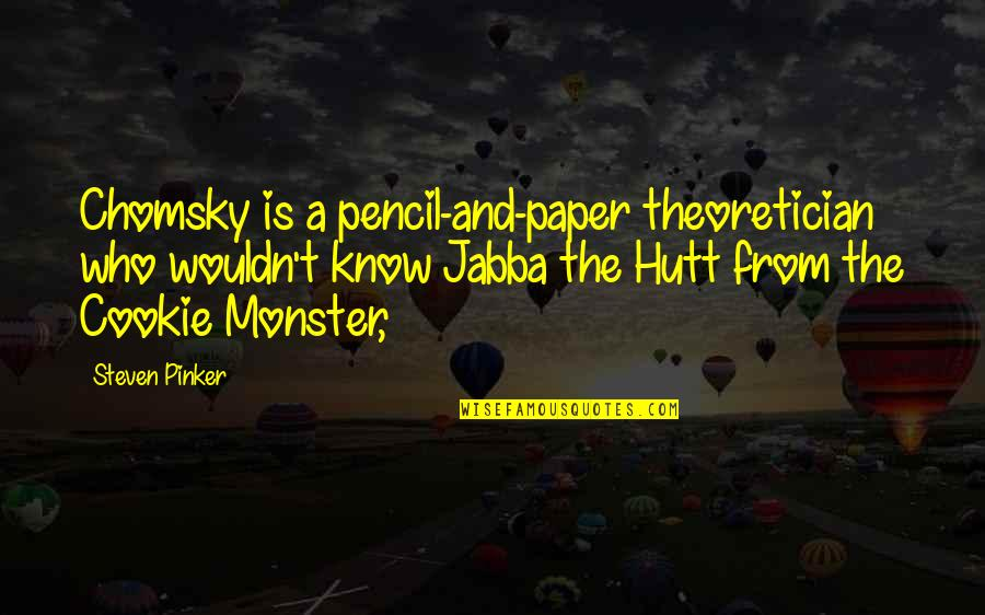 Cookie Monster Quotes By Steven Pinker: Chomsky is a pencil-and-paper theoretician who wouldn't know