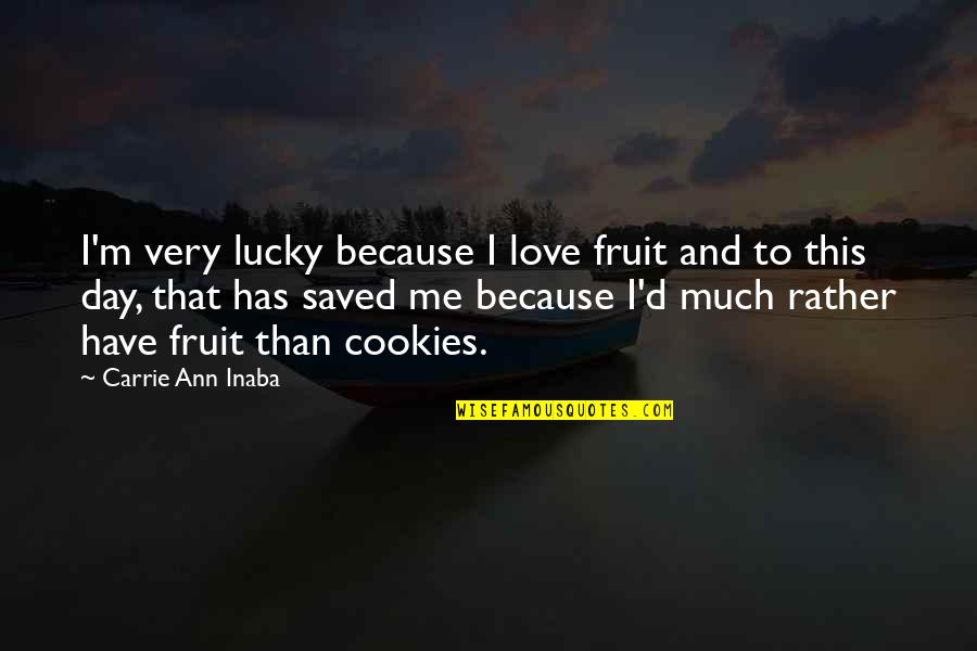 Cookies And Love Quotes By Carrie Ann Inaba: I'm very lucky because I love fruit and