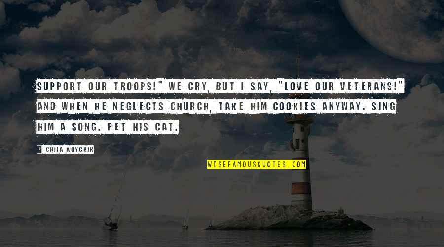 """Cookies And Love Quotes By Chila Woychik: Support our troops!"""" we cry, but I say,"""