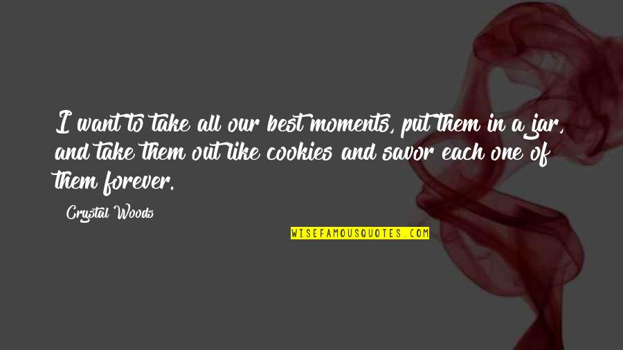 Cookies And Love Quotes By Crystal Woods: I want to take all our best moments,