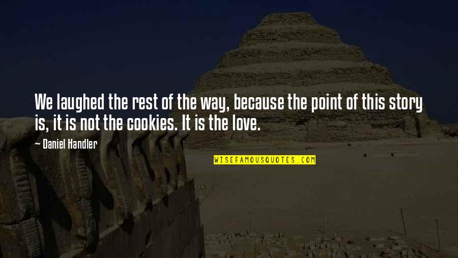 Cookies And Love Quotes By Daniel Handler: We laughed the rest of the way, because
