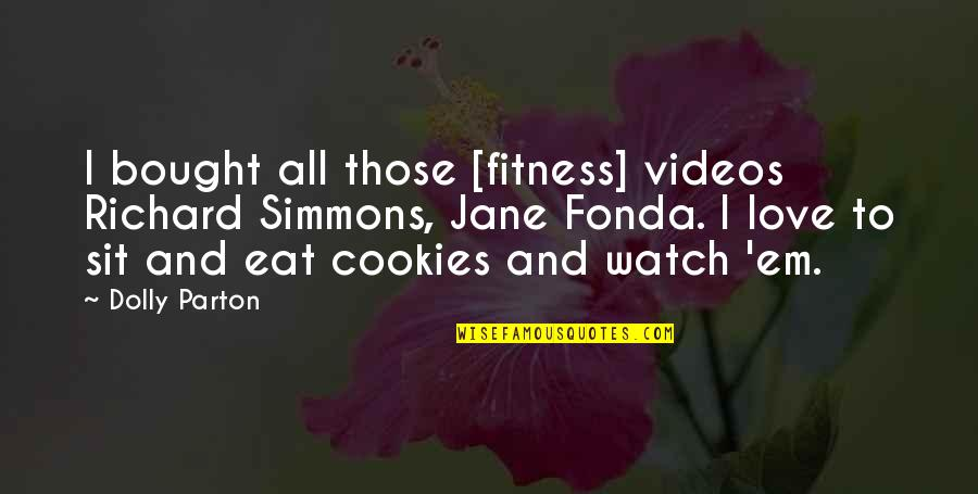 Cookies And Love Quotes By Dolly Parton: I bought all those [fitness] videos Richard Simmons,