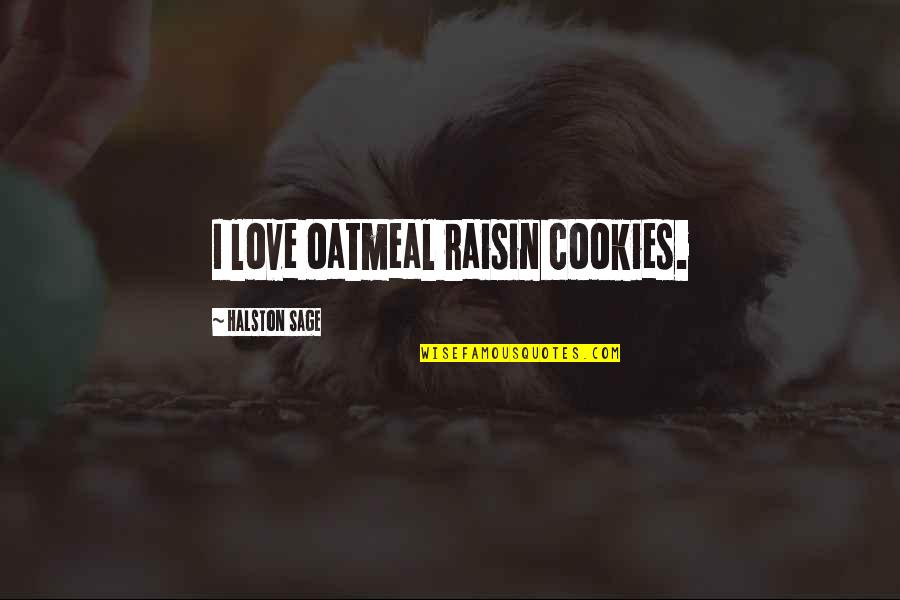 Cookies And Love Quotes By Halston Sage: I love oatmeal raisin cookies.