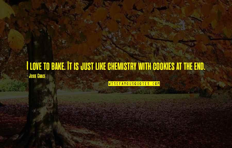 Cookies And Love Quotes By Josie Grace: I love to bake. It is just like
