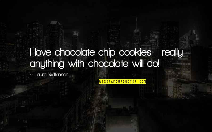 Cookies And Love Quotes By Laura Wilkinson: I love chocolate chip cookies - really anything