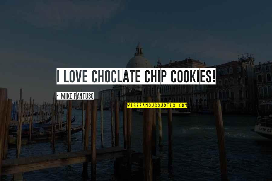 Cookies And Love Quotes By Mike Pantuso: I love choclate chip cookies!