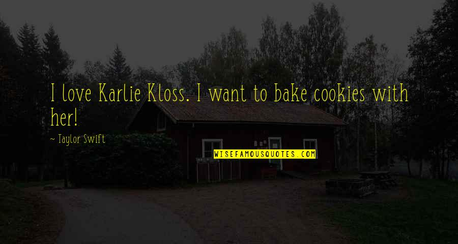 Cookies And Love Quotes By Taylor Swift: I love Karlie Kloss. I want to bake