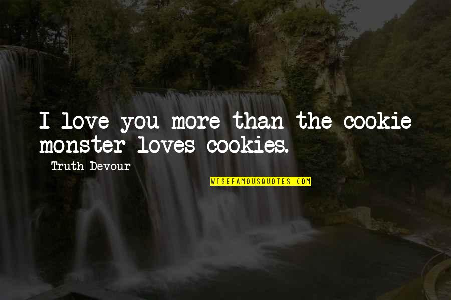 Cookies And Love Quotes By Truth Devour: I love you more than the cookie monster