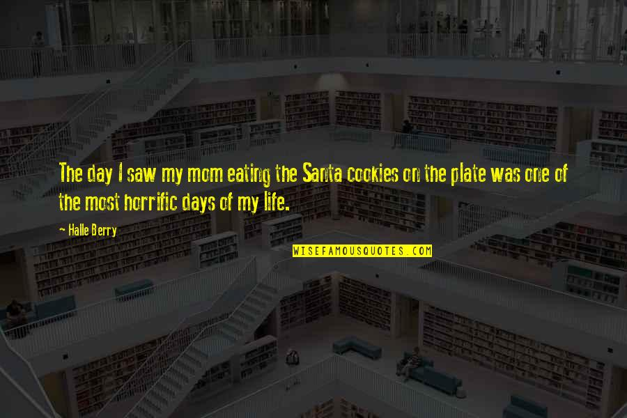 Cookies On Christmas Quotes By Halle Berry: The day I saw my mom eating the
