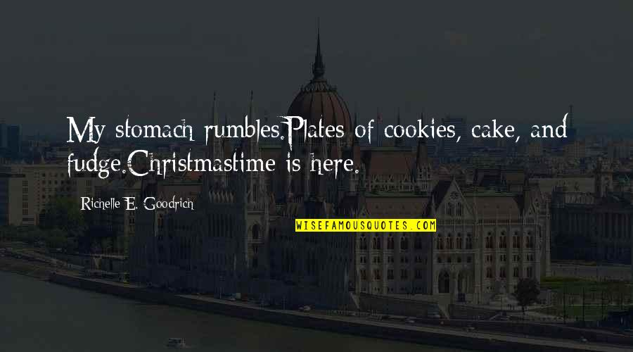 Cookies On Christmas Quotes By Richelle E. Goodrich: My stomach rumbles.Plates of cookies, cake, and fudge.Christmastime