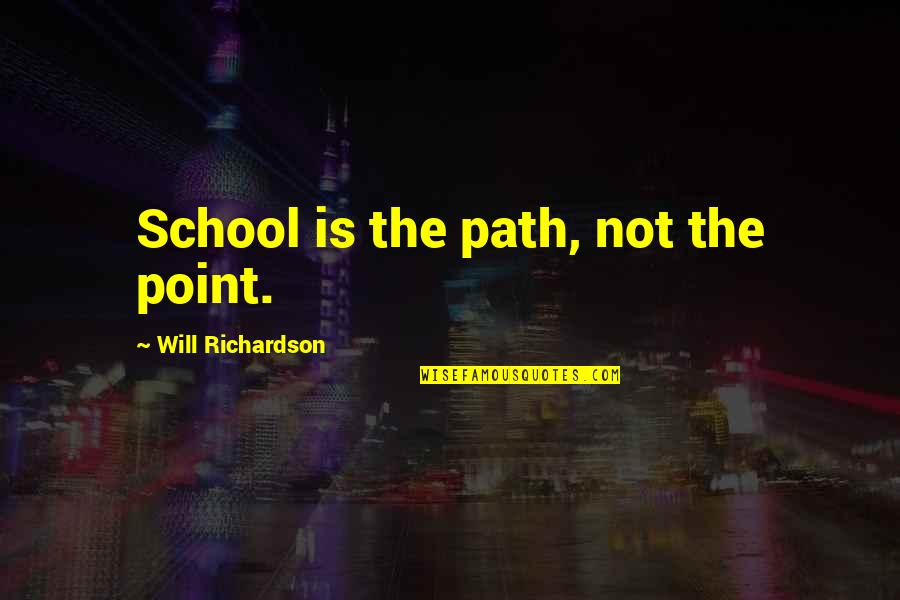 Cookies On Christmas Quotes By Will Richardson: School is the path, not the point.