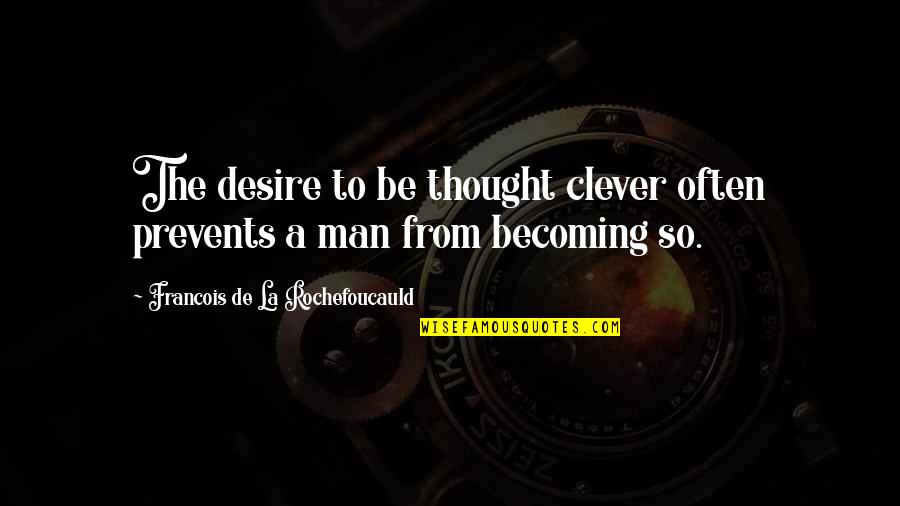 Cooking Classes Quotes By Francois De La Rochefoucauld: The desire to be thought clever often prevents