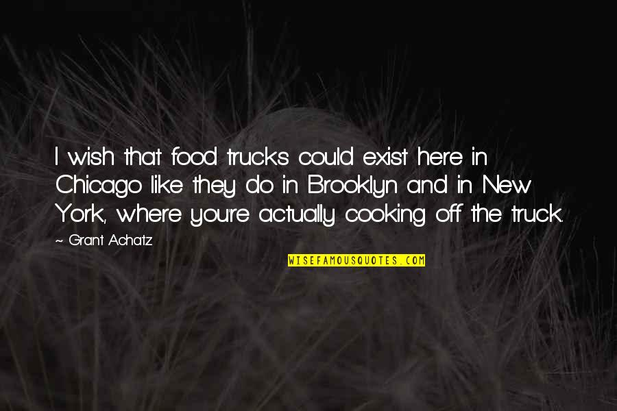 Cooking Classes Quotes By Grant Achatz: I wish that food trucks could exist here