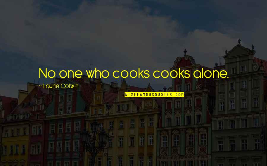 Cooking Classes Quotes By Laurie Colwin: No one who cooks cooks alone.