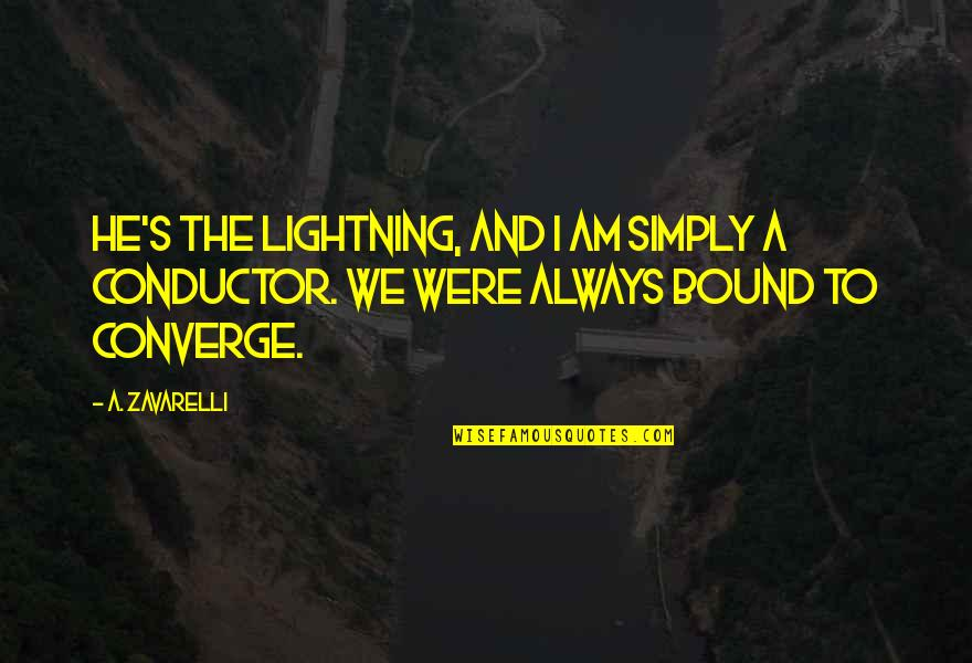 Cooking For Family Quotes By A. Zavarelli: He's the lightning, and I am simply a