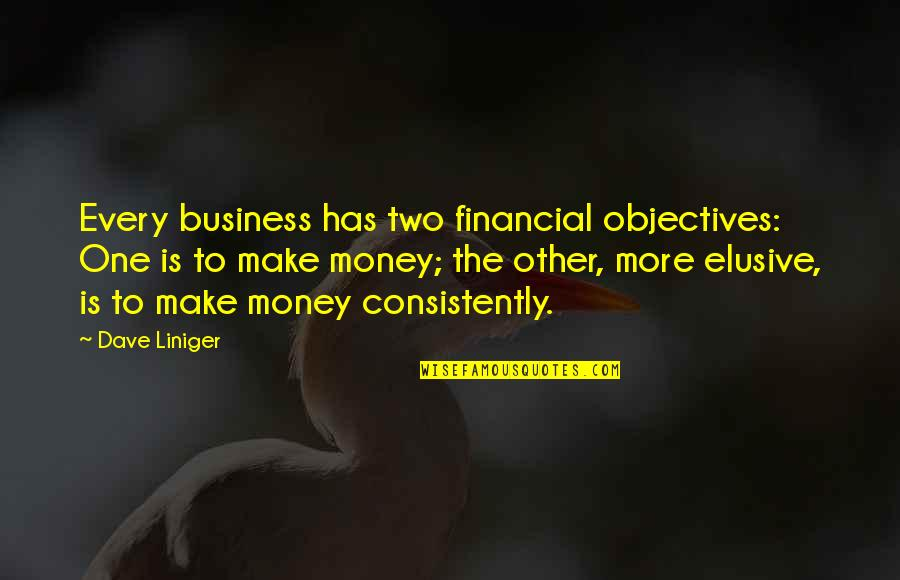 Cooking For Family Quotes By Dave Liniger: Every business has two financial objectives: One is