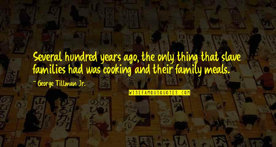 Cooking For Family Quotes By George Tillman Jr.: Several hundred years ago, the only thing that
