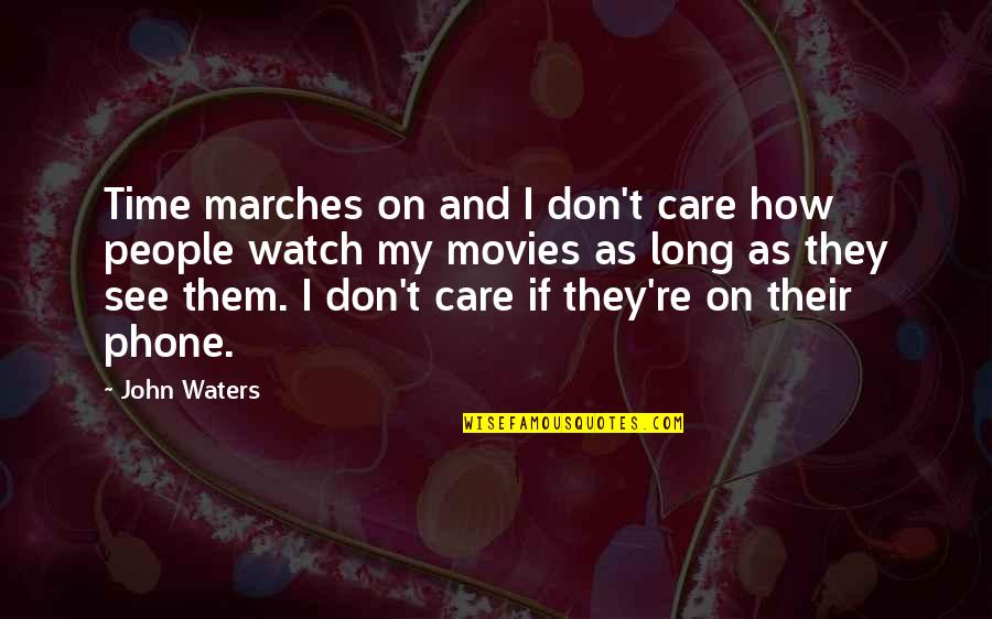 Cooking For Family Quotes By John Waters: Time marches on and I don't care how