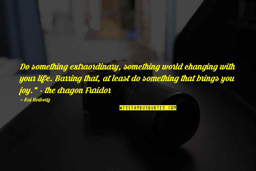 Cooking For Family Quotes By Kai Herbertz: Do something extraordinary, something world changing with your