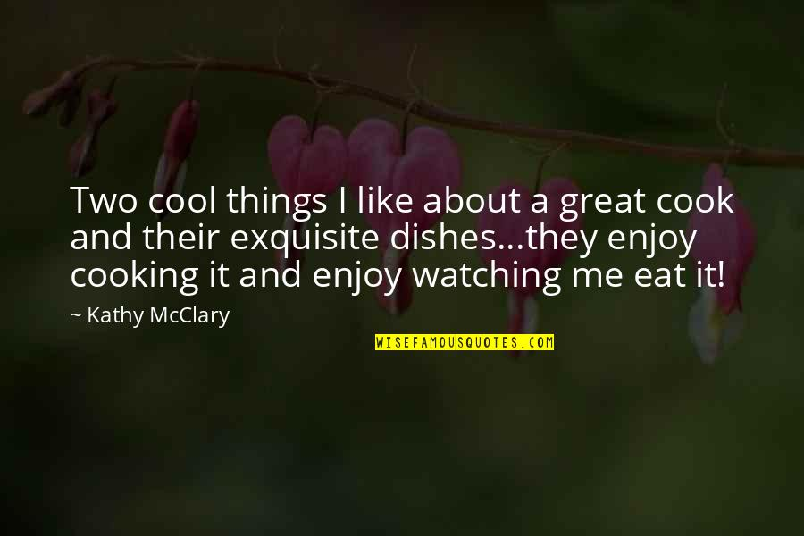 Cooking Quotes And Quotes By Kathy McClary: Two cool things I like about a great