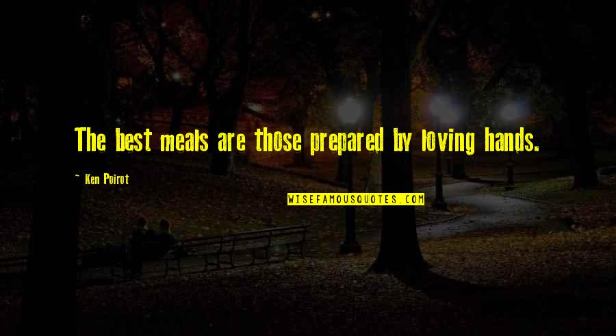 Cooking Quotes And Quotes By Ken Poirot: The best meals are those prepared by loving