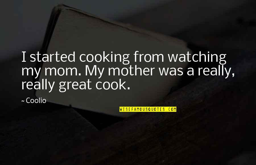 Cooking With Coolio Quotes By Coolio: I started cooking from watching my mom. My