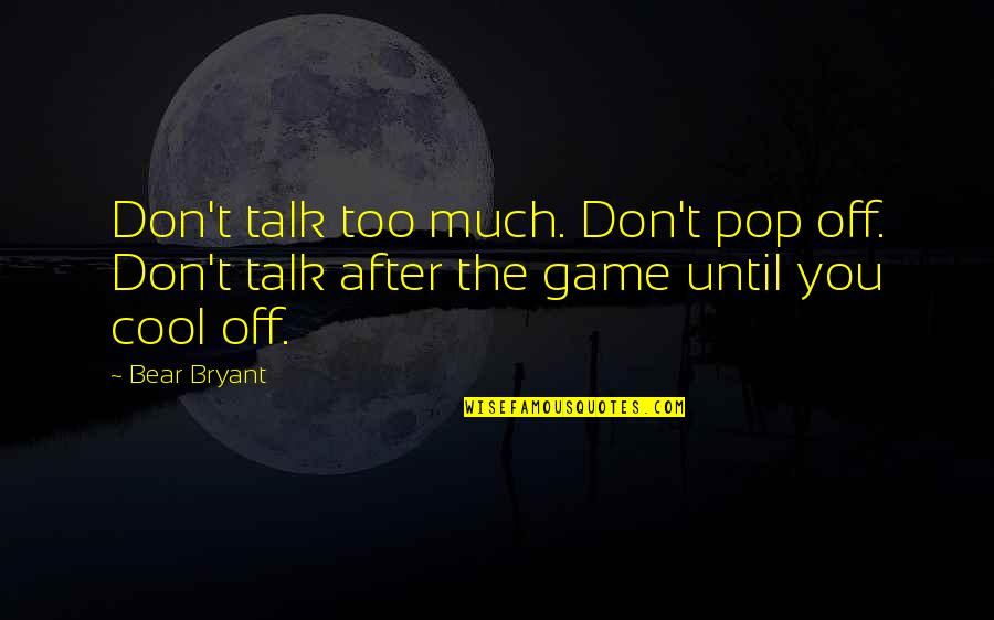 Cool Bear Quotes By Bear Bryant: Don't talk too much. Don't pop off. Don't
