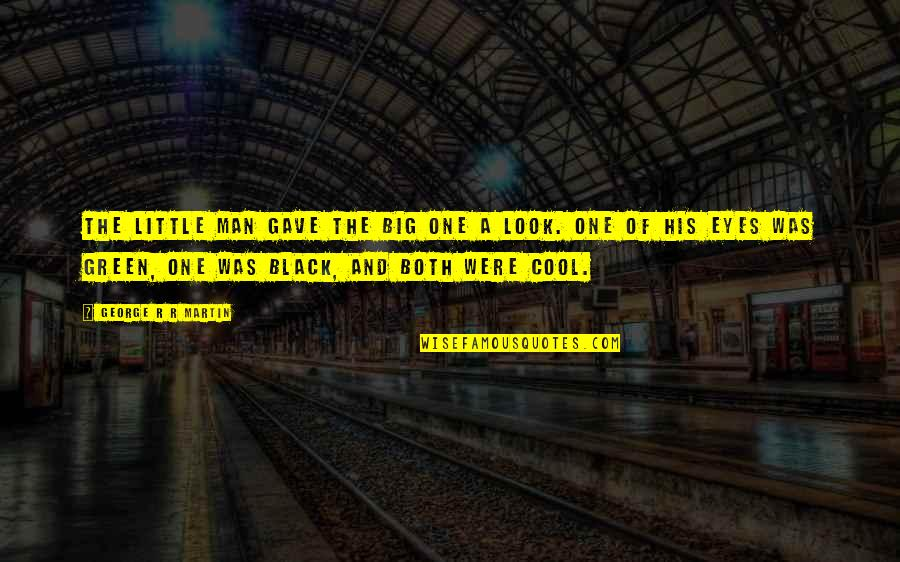 Cool Black Man Quotes By George R R Martin: The little man gave the big one a
