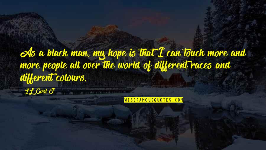 Cool Black Man Quotes By LL Cool J: As a black man, my hope is that